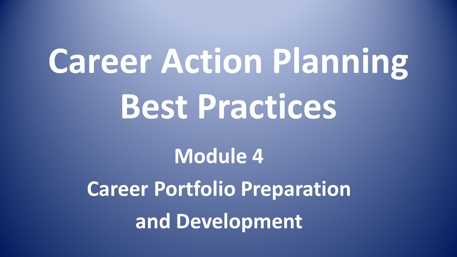 Career Action Planning Best Practices Module 4 Career Portfolio Preparation and Development
