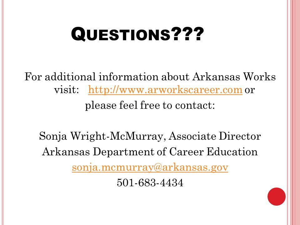 Q UESTIONS ??? For additional information about Arkansas Works visit: http://www.arworkscareer.com orhttp://www.arworkscareer.com please feel free to