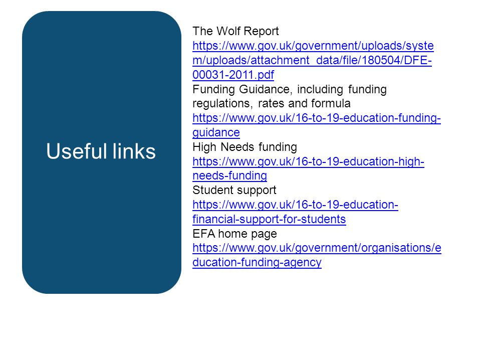 Useful links The Wolf Report https://www.gov.uk/government/uploads/syste m/uploads/attachment_data/file/180504/DFE- 00031-2011.pdf Funding Guidance, i
