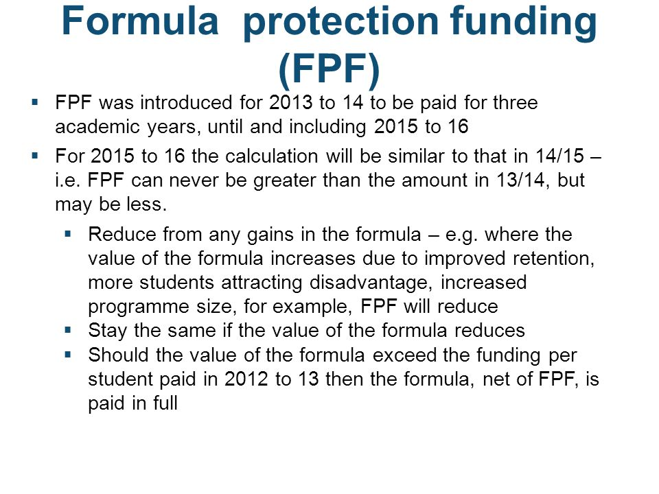  FPF was introduced for 2013 to 14 to be paid for three academic years, until and including 2015 to 16  For 2015 to 16 the calculation will be simil