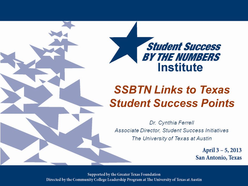 SSBTN Links to Texas Student Success Points Dr. Cynthia Ferrell Associate Director, Student Success Initiatives The University of Texas at Austin