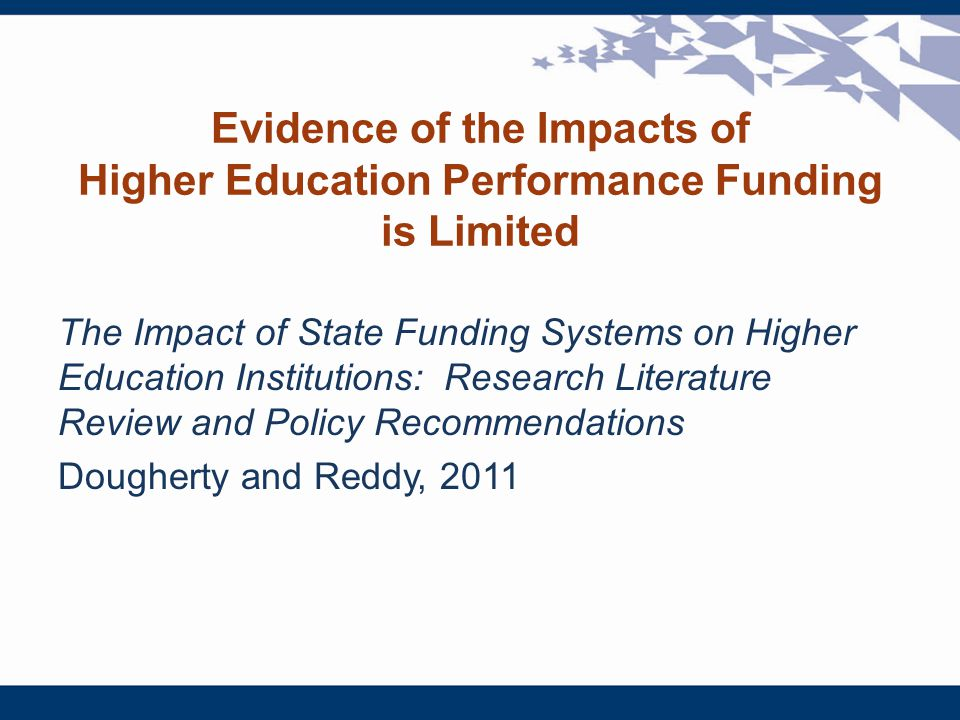 Evidence of the Impacts of Higher Education Performance Funding is Limited The Impact of State Funding Systems on Higher Education Institutions: Resea