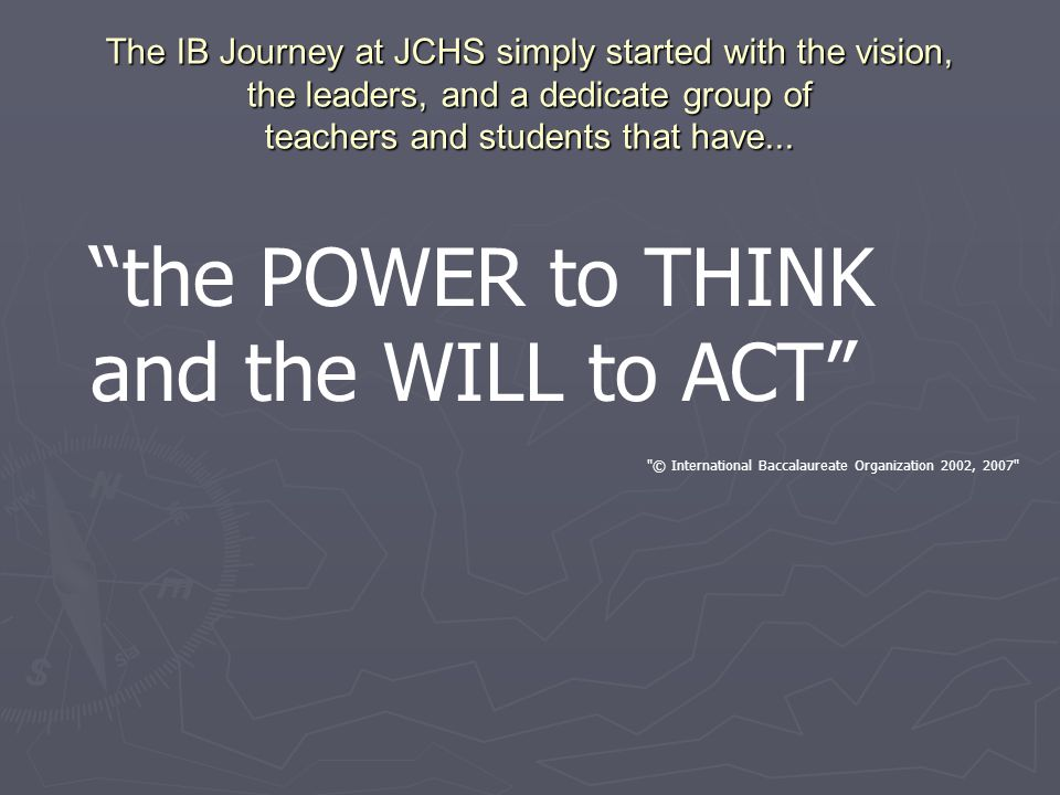 The IB Journey at JCHS simply started with the vision, the leaders, and a dedicate group of teachers and students that have...