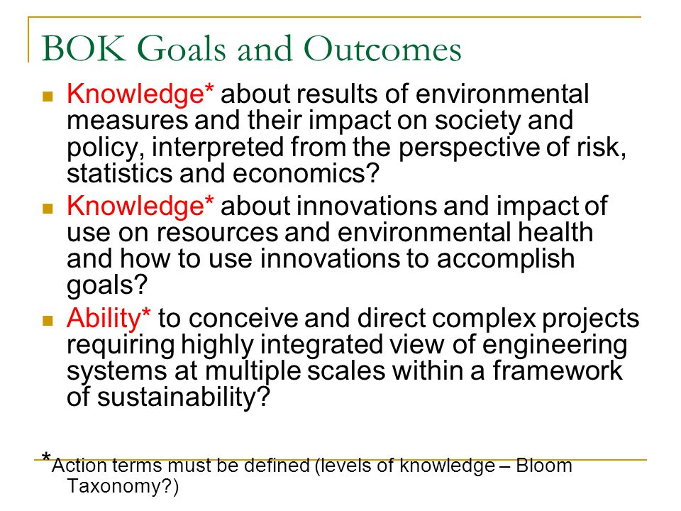 BOK Goals and Outcomes Knowledge* about results of environmental measures and their impact on society and policy, interpreted from the perspective of risk, statistics and economics.