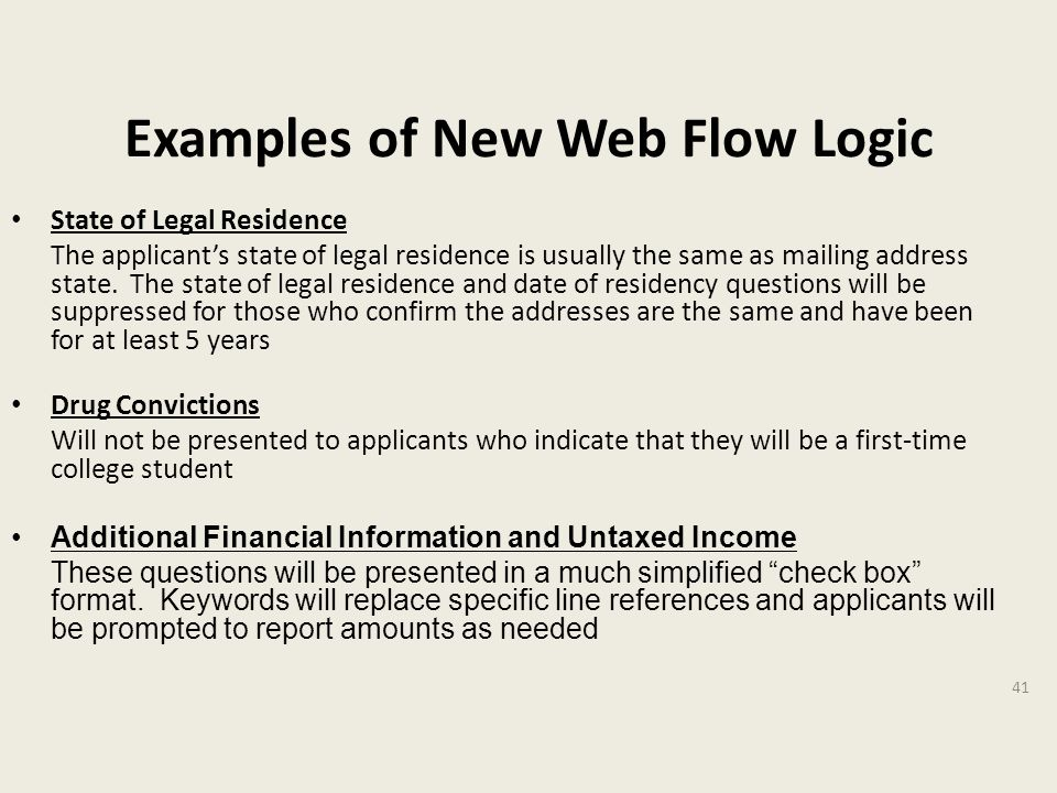 Examples of New Web Flow Logic State of Legal Residence The applicant's state of legal residence is usually the same as mailing address state.