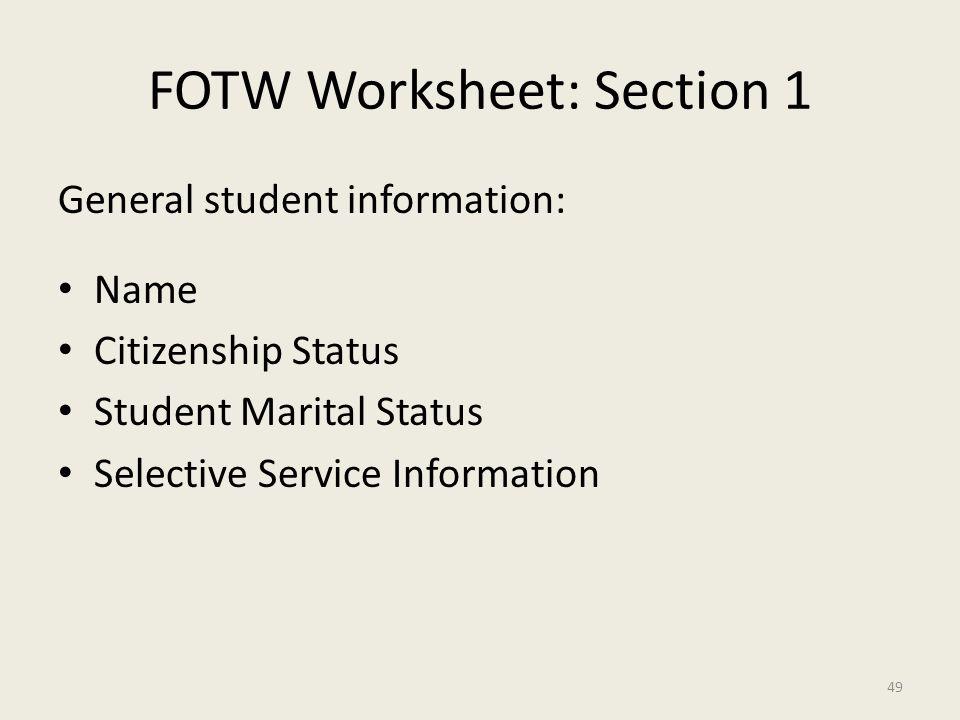 FOTW Worksheet: Section 1 General student information: Name Citizenship Status Student Marital Status Selective Service Information 49