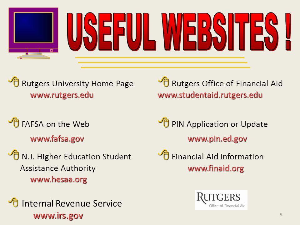   www.rutgers.edu www.studentaid.rutgers.edu  Rutgers University Home Page  Rutgers Office of Financial Aid www.rutgers.edu www.studentaid.rutgers.edu    FAFSA on the Web  PIN Application or Update www.fafsa.gov www.pin.ed.gov    N.J.