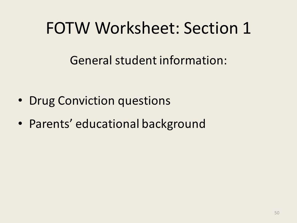 FOTW Worksheet: Section 1 General student information: Drug Conviction questions Parents' educational background 50