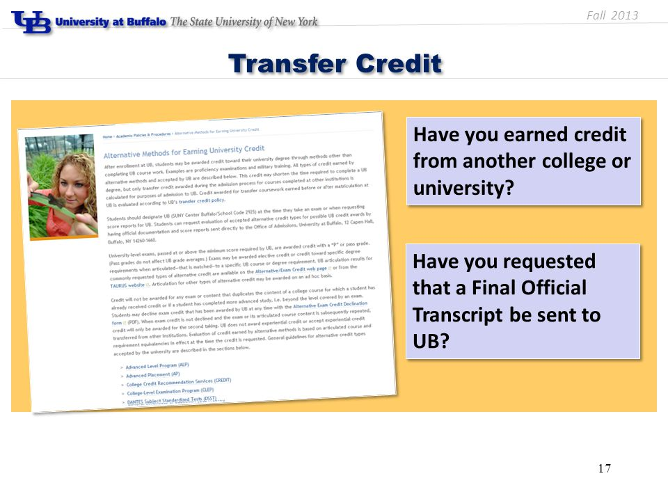 Have you earned credit from another college or university? Transfer Credit 17 Have you requested that a Final Official Transcript be sent to UB? Fall