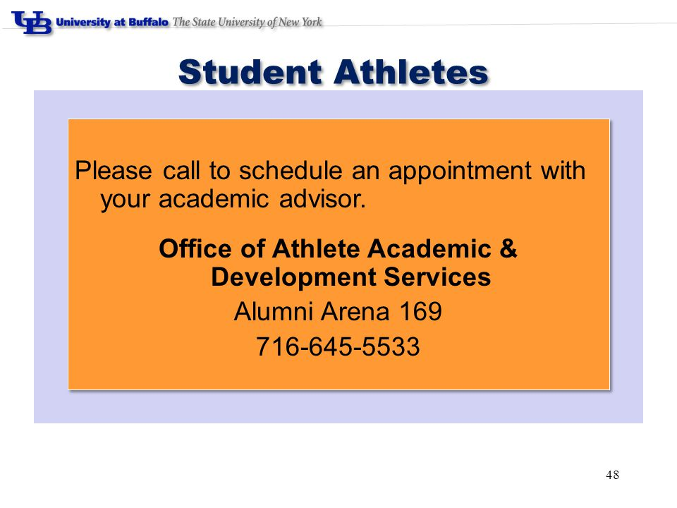 48 Student Athletes Please call to schedule an appointment with your academic advisor.