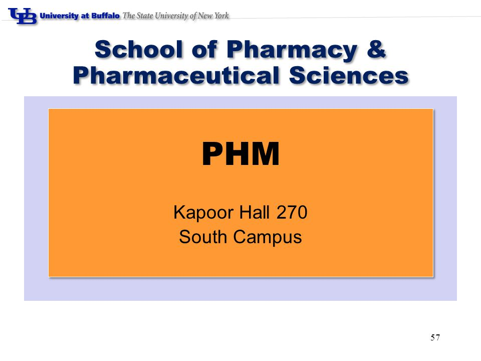 57 School of Pharmacy & Pharmaceutical Sciences PHM Kapoor Hall 270 South Campus PHM Kapoor Hall 270 South Campus