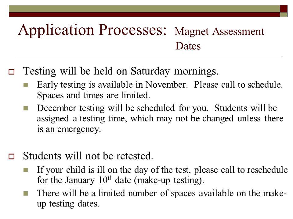 Application Processes: Magnet Assessment Dates  Testing will be held on Saturday mornings.
