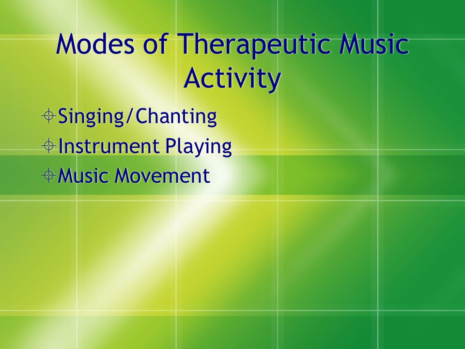 Modes of Therapeutic Music Activity  Singing/Chanting  Instrument Playing  Music Movement  Singing/Chanting  Instrument Playing  Music Movement