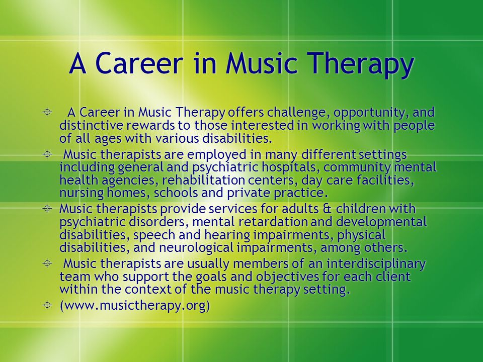 A Career in Music Therapy  A Career in Music Therapy offers challenge, opportunity, and distinctive rewards to those interested in working with peopl