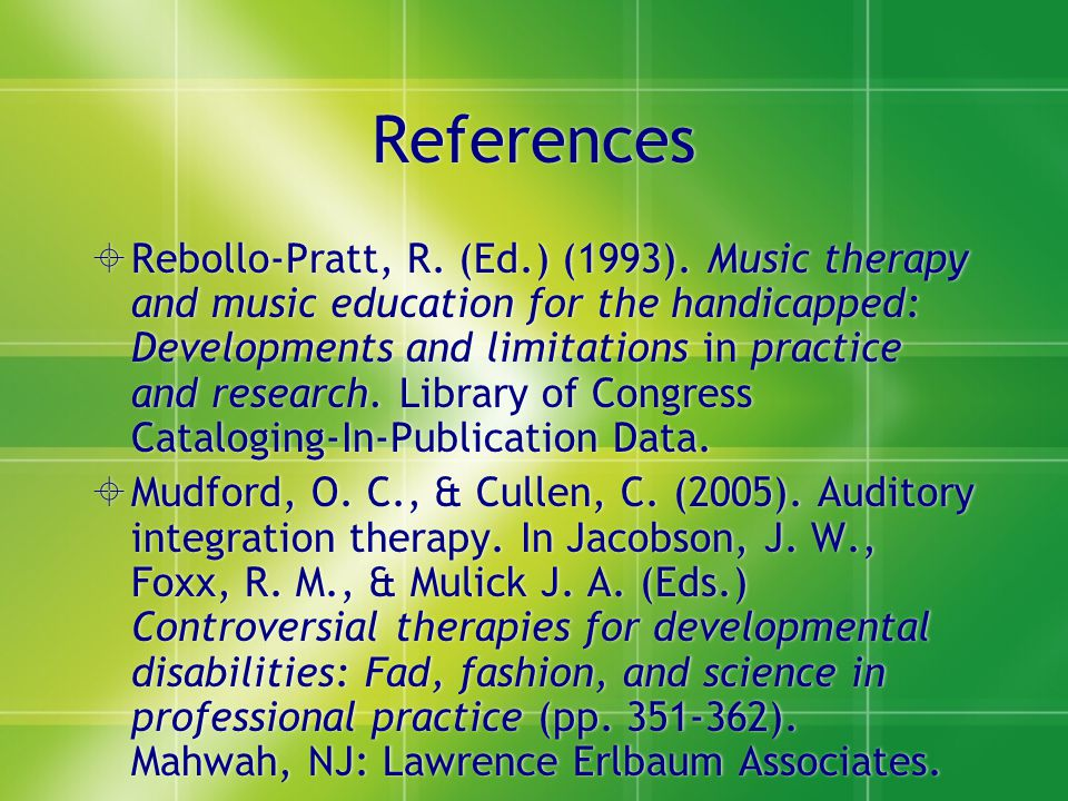 References  Rebollo-Pratt, R. (Ed.) (1993). Music therapy and music education for the handicapped: Developments and limitations in practice and resea