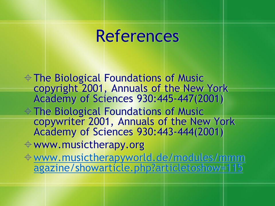 References  The Biological Foundations of Music copyright 2001, Annuals of the New York Academy of Sciences 930:445-447(2001)  The Biological Founda