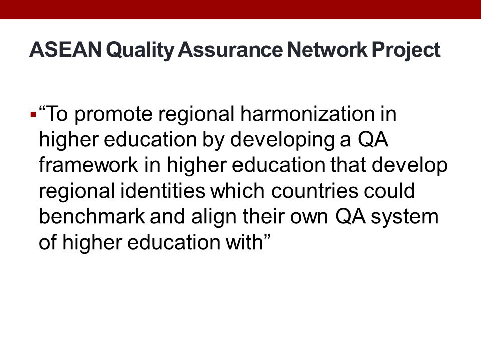 "ASEAN Quality Assurance Network Project  ""To promote regional harmonization in higher education by developing a QA framework in higher education that"