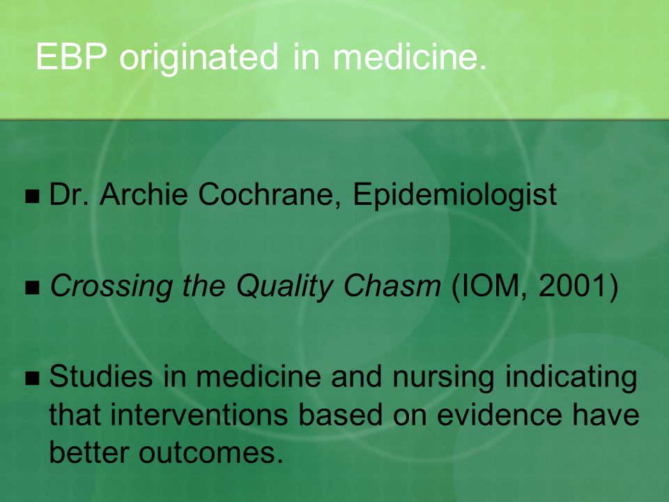 EBP originated in medicine. Dr.