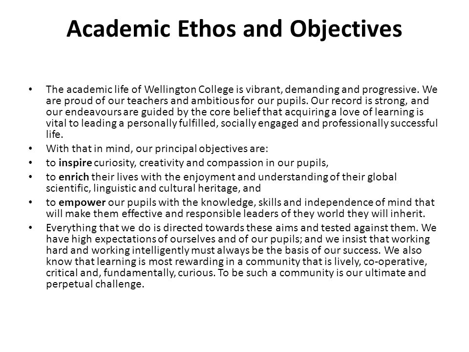 Academic Ethos and Objectives The academic life of Wellington College is vibrant, demanding and progressive.