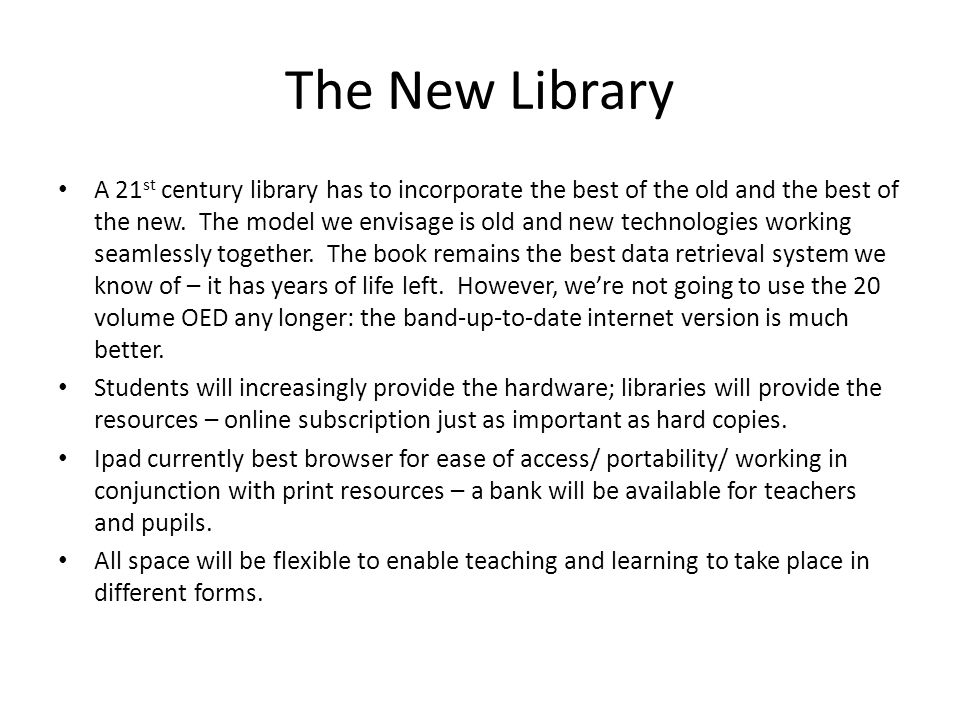 The New Library A 21 st century library has to incorporate the best of the old and the best of the new.