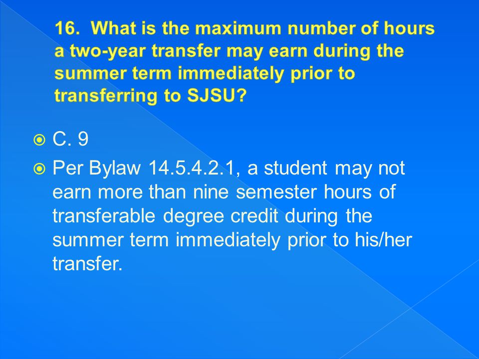  C. 9  Per Bylaw 14.5.4.2.1, a student may not earn more than nine semester hours of transferable degree credit during the summer term immediately p