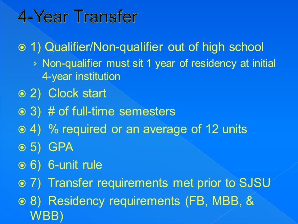  1) Qualifier/Non-qualifier out of high school › Non-qualifier must sit 1 year of residency at initial 4-year institution  2) Clock start  3) # of