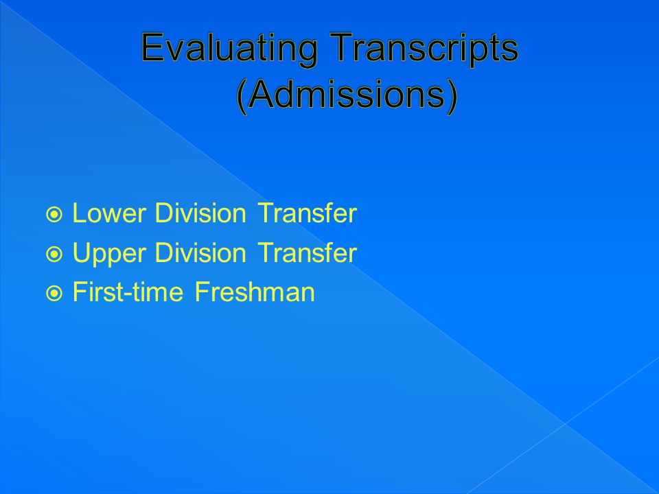  Lower Division Transfer  Upper Division Transfer  First-time Freshman