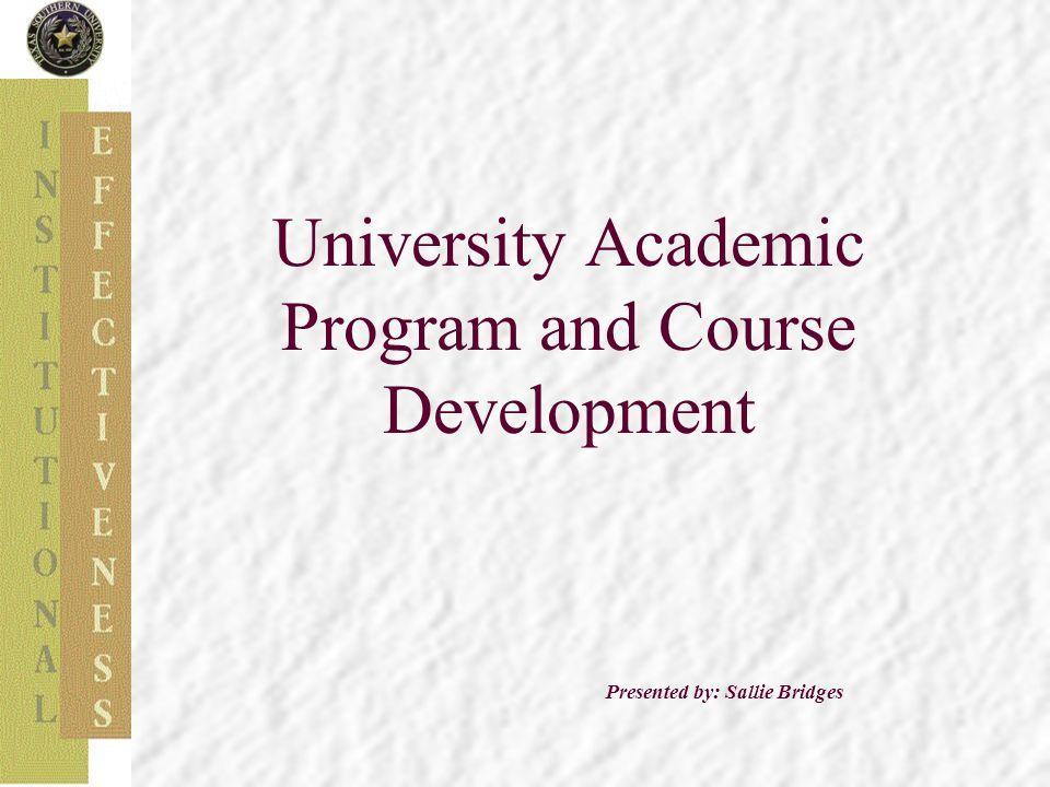 University Academic Program and Course Development Presented by: Sallie Bridges
