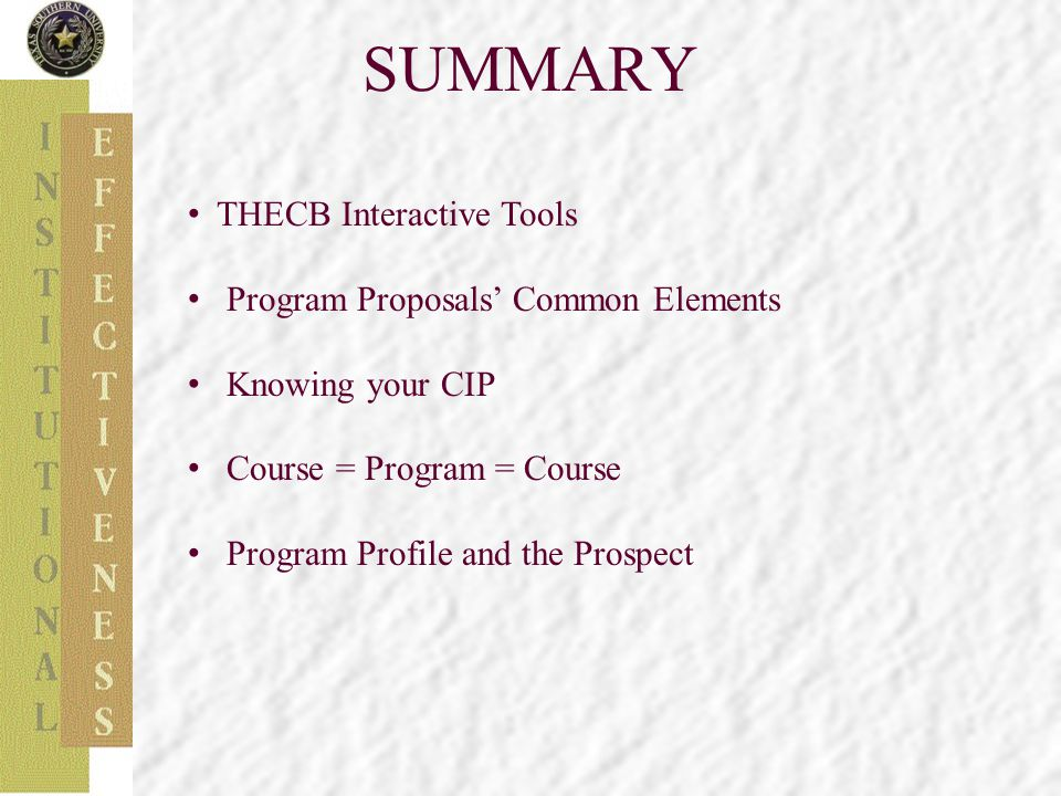 SUMMARY THECB Interactive Tools Program Proposals' Common Elements Knowing your CIP Course = Program = Course Program Profile and the Prospect