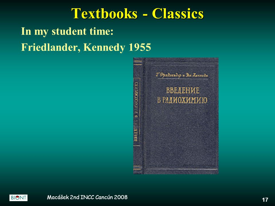 Macášek 2nd INCC Cancún 2008 17 Textbooks - Classics In my student time: Friedlander, Kennedy 1955