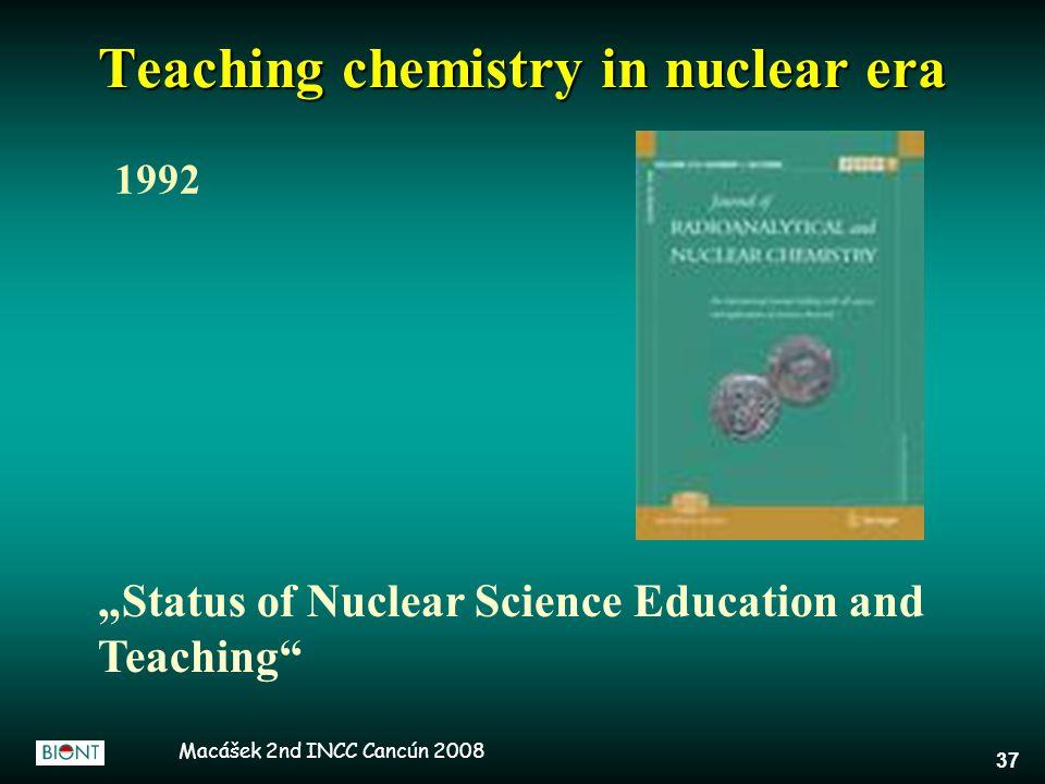 "Macášek 2nd INCC Cancún 2008 37 ""Status of Nuclear Science Education and Teaching"" Teaching chemistry in nuclear era 1992"