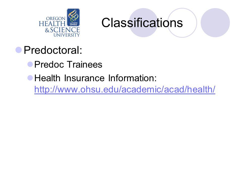 Classifications Predoctoral: Predoc Trainees Health Insurance Information: http://www.ohsu.edu/academic/acad/health/ http://www.ohsu.edu/academic/acad/health/