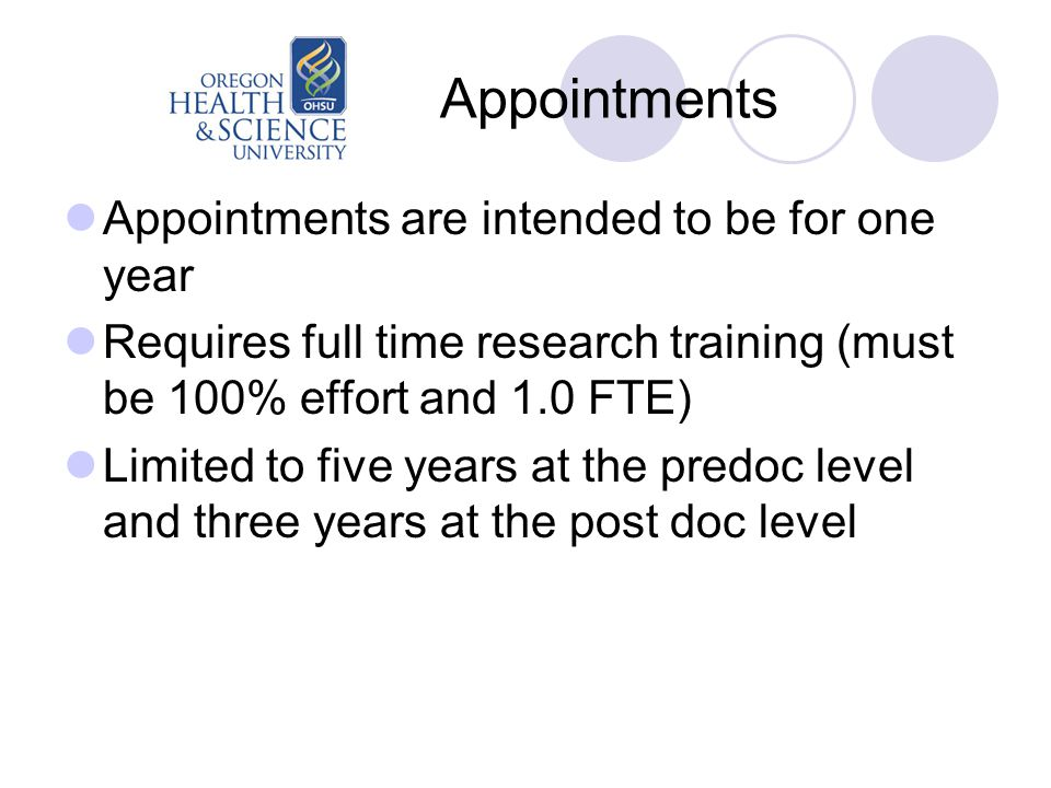 Appointments Appointments are intended to be for one year Requires full time research training (must be 100% effort and 1.0 FTE) Limited to five years at the predoc level and three years at the post doc level