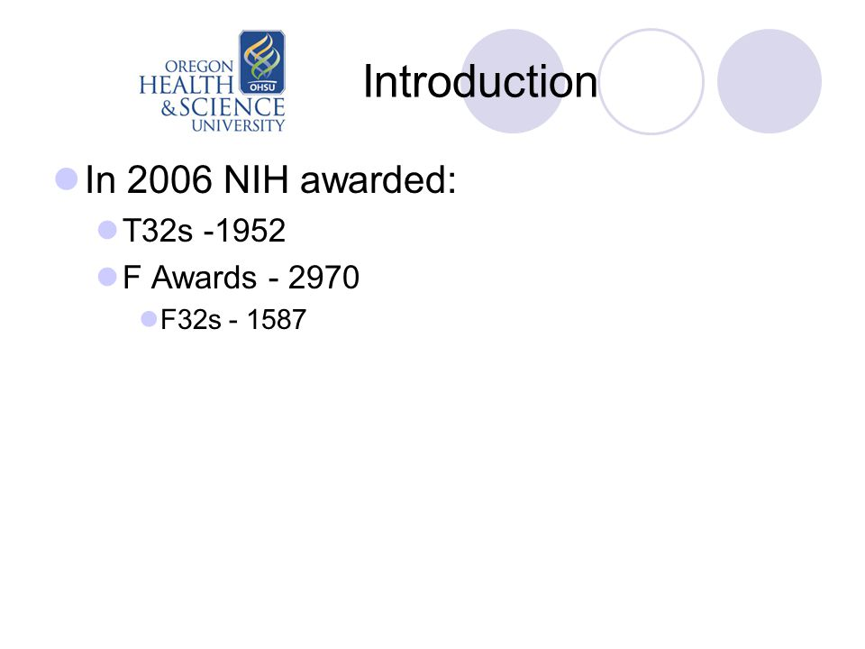 Introduction In 2006 NIH awarded: T32s -1952 F Awards - 2970 F32s - 1587