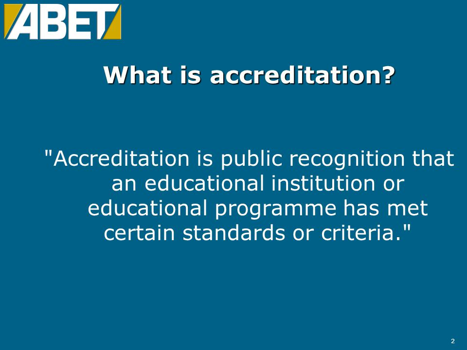 3 Components of Accreditation  Quality assurance  Non-governmental  Voluntary  Self-assessment  Peer-review  Periodic or Continuing review