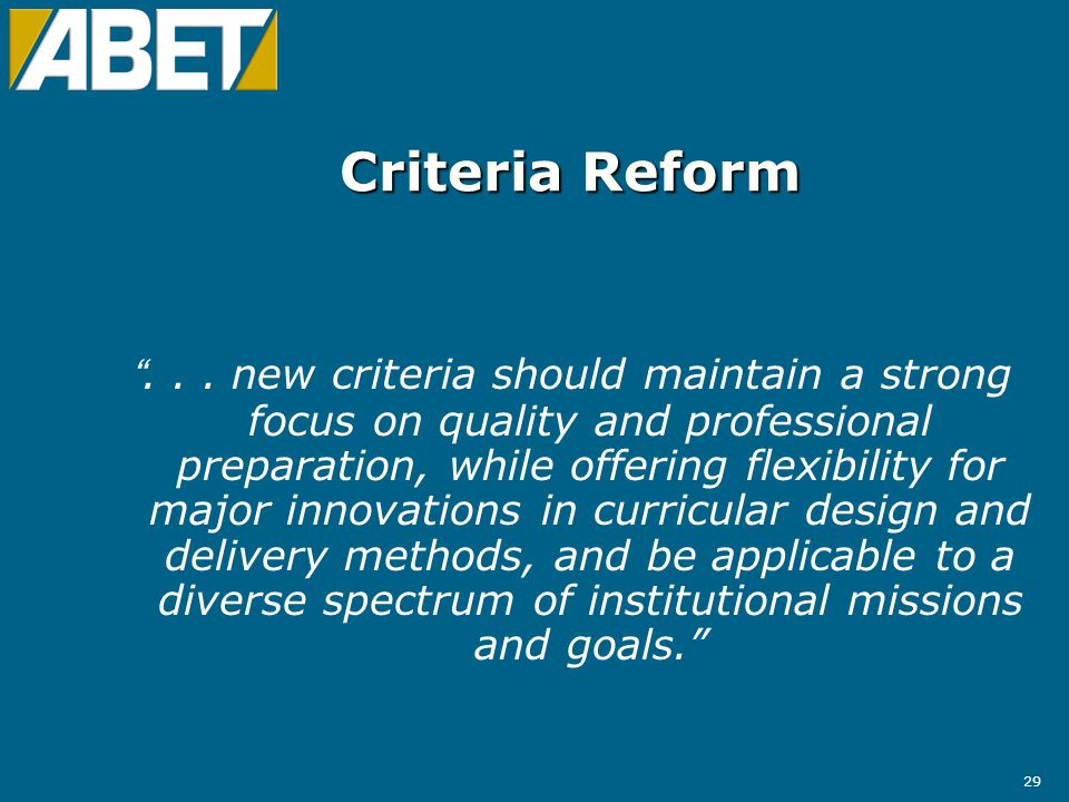 """29 Criteria Reform """"... new criteria should maintain a strong focus on quality and professional preparation, while offering flexibility for major inno"""