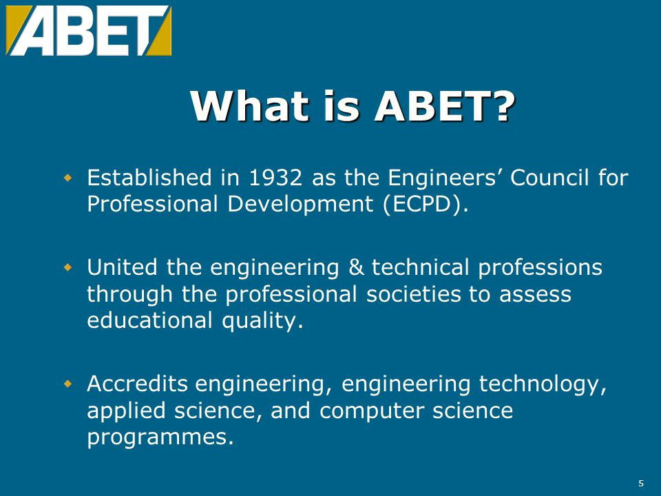 6 Who Recognizes ABET  Council on Higher Education Accreditation (CHEA)  State Boards of Engineering Registration  US Patent Office  US Reserve Officers Training Corps  US Civil Service  Accrediting organizations outside the United States