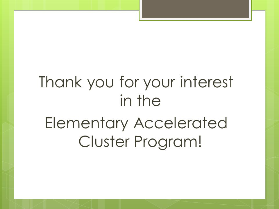 Thank you for your interest in the Elementary Accelerated Cluster Program!