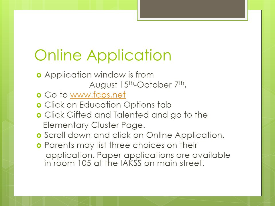 Online Application  Application window is from August 15 th -October 7 th.  Go to www.fcps.netwww.fcps.net  Click on Education Options tab  Click