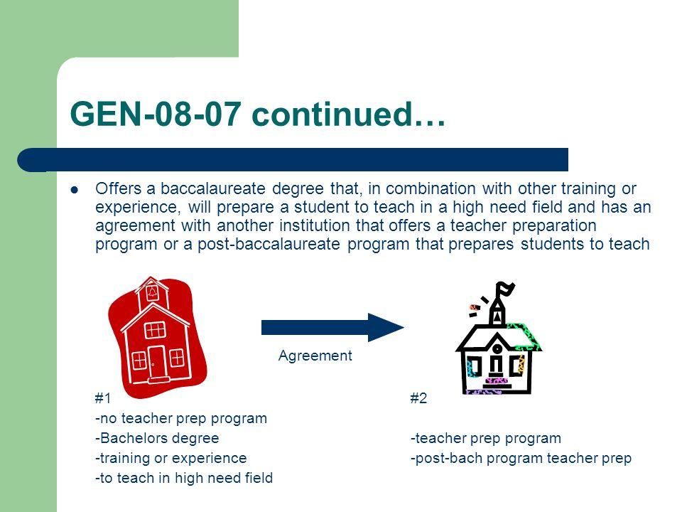 GEN-08-07 continued… Offers a baccalaureate degree that, in combination with other training or experience, will prepare a student to teach in a high n