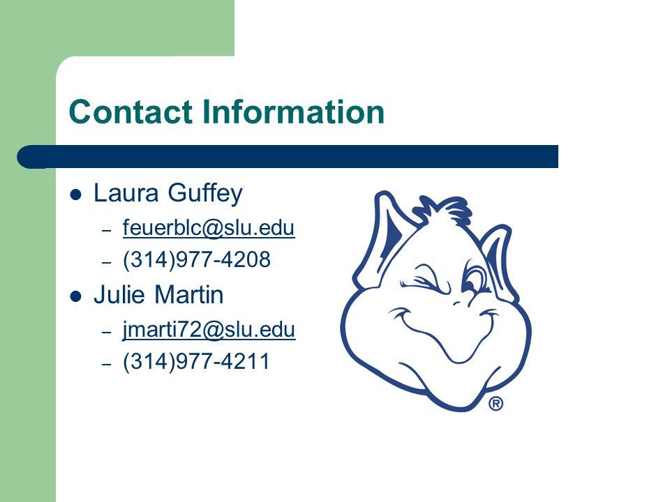 Contact Information Laura Guffey – feuerblc@slu.edu feuerblc@slu.edu – (314)977-4208 Julie Martin – jmarti72@slu.edu jmarti72@slu.edu – (314)977-4211