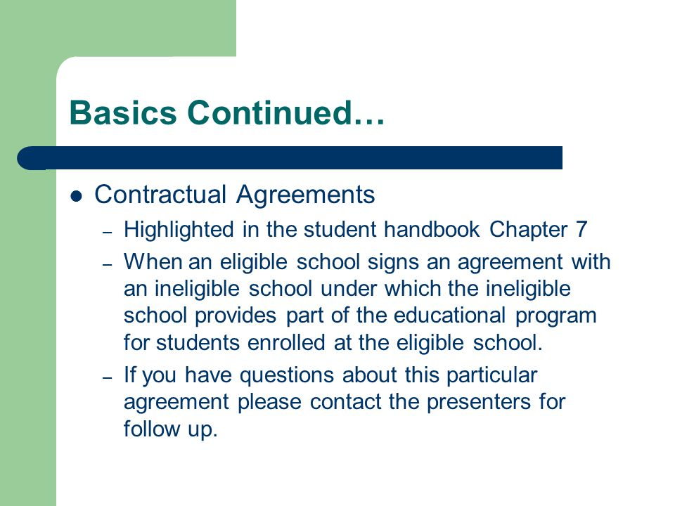 Basics Continued… Contractual Agreements – Highlighted in the student handbook Chapter 7 – When an eligible school signs an agreement with an ineligib