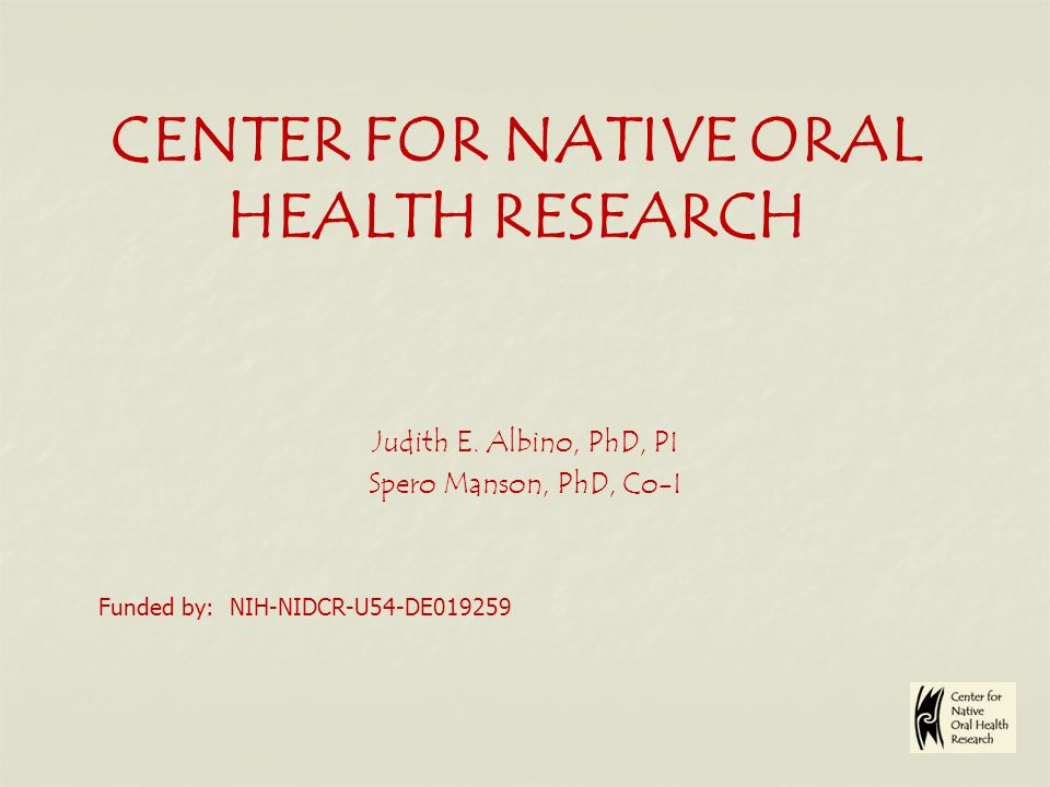 CENTER FOR NATIVE ORAL HEALTH RESEARCH Judith E.