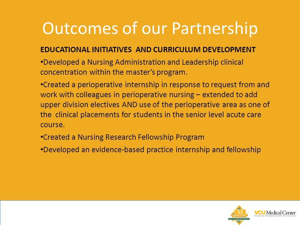 Outcomes of our Partnership EDUCATIONAL INITIATIVES AND CURRICULUM DEVELOPMENT Developed a Nursing Administration and Leadership clinical concentratio