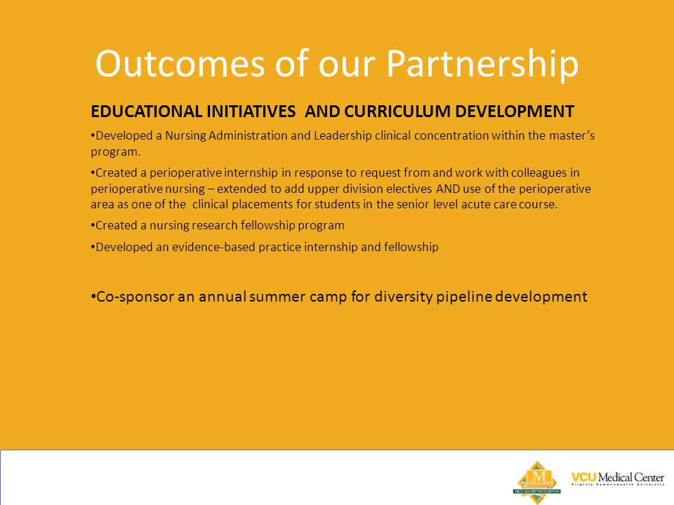 Outcomes of our Partnership EDUCATIONAL INITIATIVES AND CURRICULUM DEVELOPMENT Developed a Nursing Administration and Leadership clinical concentration within the master's program.