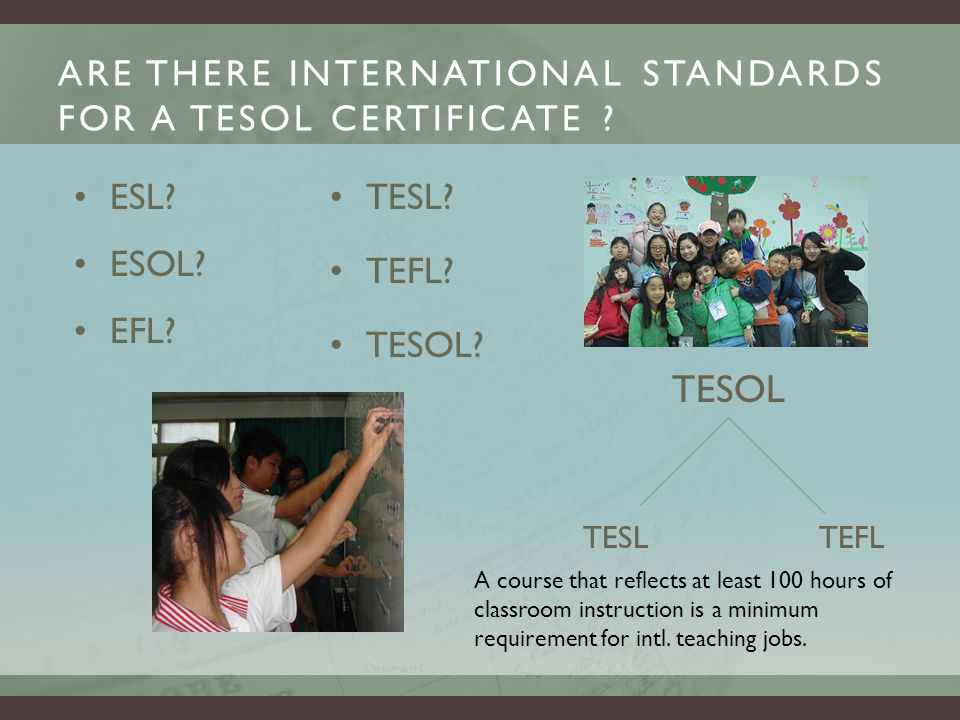 REASONS TO HAVE TESOL TRAINING BEFORE YOU BEGIN TEACHING You will… better understand the needs of your students.