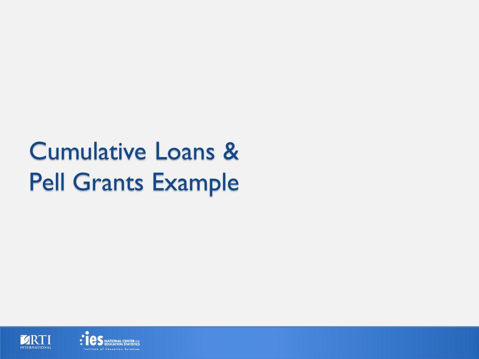 Cumulative Loans & Pell Grants Example