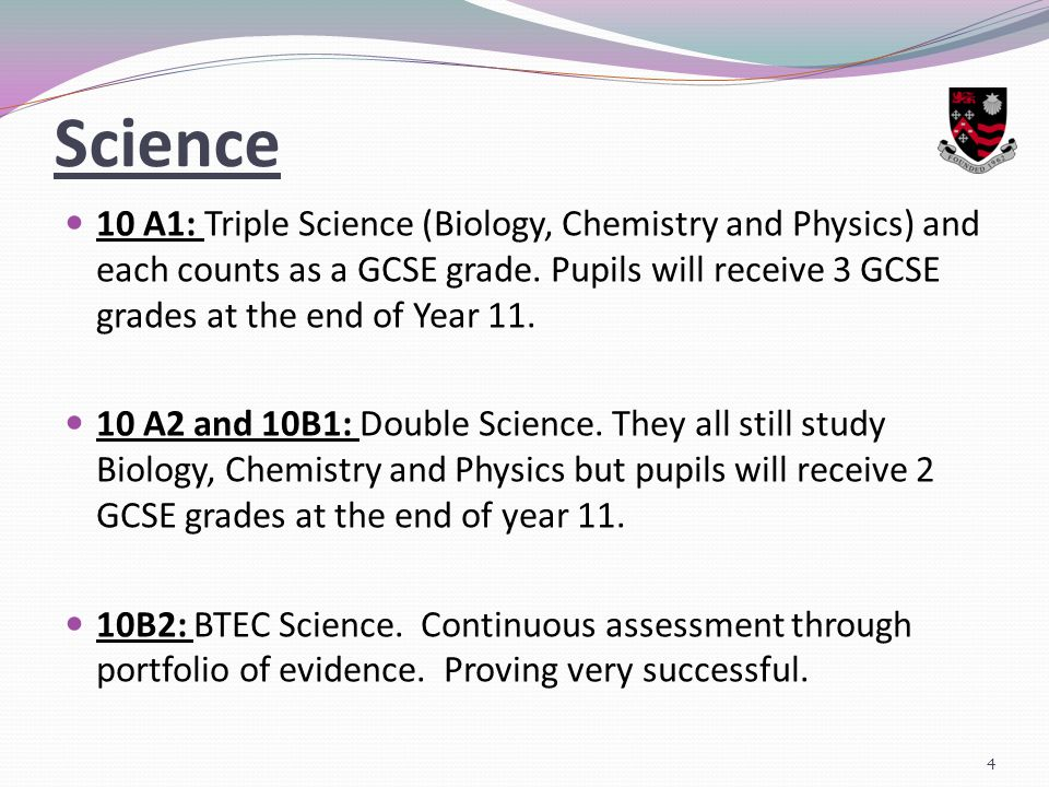 Science 10 A1: Triple Science (Biology, Chemistry and Physics) and each counts as a GCSE grade.