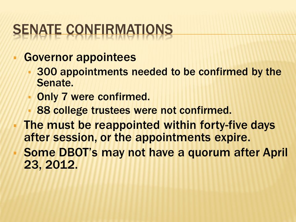  Governor appointees  300 appointments needed to be confirmed by the Senate.