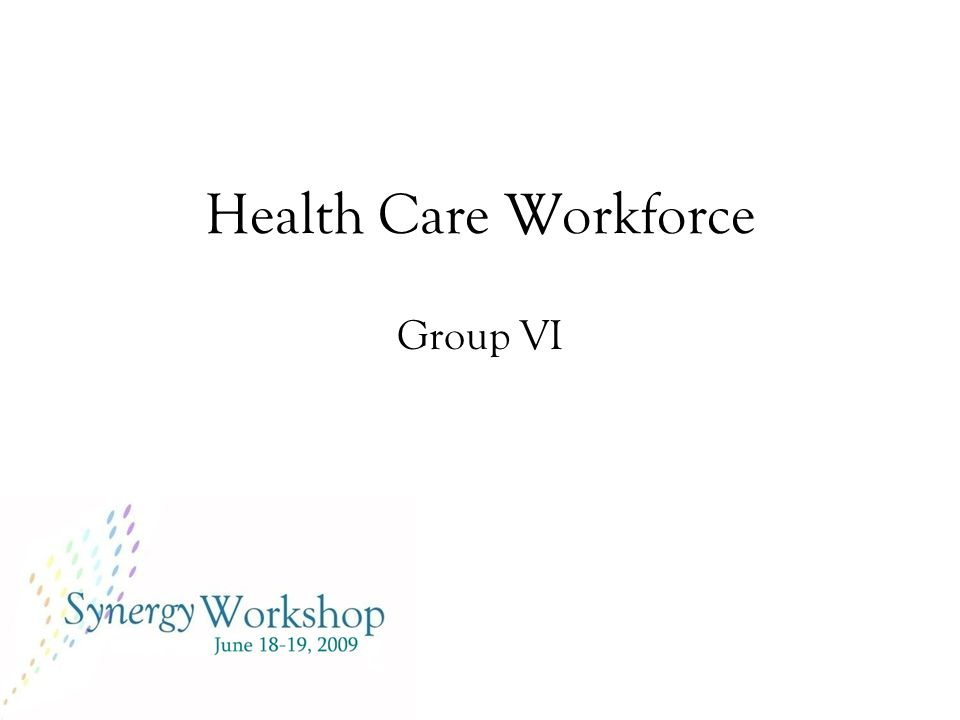 Health Care Workforce Group VI